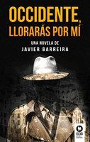 Occidente, llorarás por mí - Javier Barreira