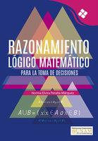 Razonamiento Lógico Matemático para la toma de decisiones - Norma Elvira Peralta Márquez