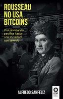 Rousseau no usa bitcoins - Alfredo Sanfeliz Mezquita