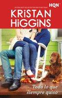 Todo lo que siempre quiso - Kristan Higgins