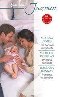Una decisión importante - Promesa cumplida - Romance en londres - Barbara Hannay, Melissa James, Michelle Douglas