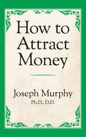 How to Attract Money - Dr. Joseph Murphy