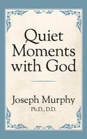 Quiet Moments with God - Dr. Joseph Murphy