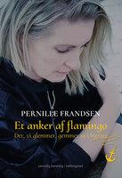 Et anker af flamingo – Det, vi glemmer, gemmer vi i hjertet - Pernille Frandsen