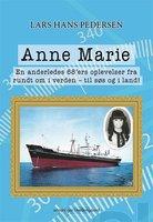 Anne Marie - En anderledes 68'ers oplevelser fra rundt om i verden - til søs og i land - Lars Hans Pedersen