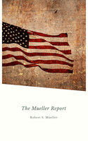 Report on the Investigation into Russian Interference in the 2016 Presidential Election: Mueller Report - Robert Mueller