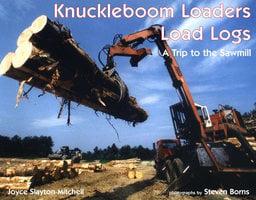 Knuckleboom Loaders Load Logs: a Trip to the Sawmill - Joyce Slayton-Mitchell