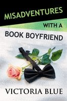 Misadventures with a Book Boyfriend - Victoria Blue
