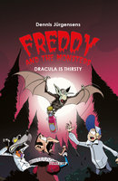 Freddy and the Monsters #3: Dracula is Thirsty - Jesper W. Lindberg
