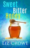 Sweet Bitter Honey - Liz Crowe
