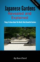 Japanese Gardens Revealed and Explained: Things To Know About The Worlds Most Beautiful Gardens - Russ Chard