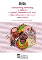 Approaching pathology in patients: An approach based on the health record and guided by problems and evidence based medicine - Carlos Humberto Saavedra Trujillo