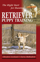 Retriever Puppy Training - Clarice Rutherford, Cherylon Loveland