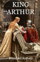 King Arthur - Rosalind Kerven