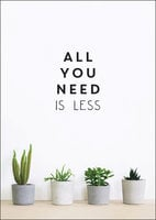 All You Need is Less: Minimalist Living for Maximum Happiness - Vicki Vrint