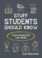 Stuff Students Should Know: Learn Essential Life Skills - Dan Marshall