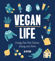 Vegan Life: Cruelty-Free Food, Fashion, Beauty and Home - Jo Peters