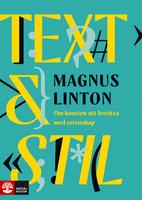 Text och stil : Om konsten att berätta med vetenskap - Magnus Linton