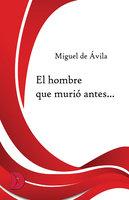 El hombre que murió antes... - Miguel de Ávila
