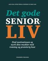 Det gode seniorliv - Lars Holm,Astrid Pernille Jespersen,Rikke Lund,Lise Penter Madsen