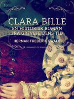 Clara Bille - en historisk roman fra Grevefejdens tid - Herman Frederik Ewald