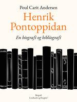 Henrik Pontoppidan. En biografi og bibliografi - Poul Carit Andersen