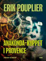 Anakonda-kuppet i Provence - Erik Pouplier