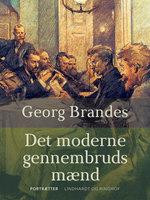 Det moderne gennembruds mænd - Georg Brandes