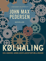 Kølhaling – og andre arbejdspladsfortællinger - John Max Pedersen