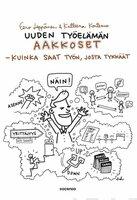 Uuden työelämän aakkoset - kuinka saat työn, josta tykkäät - Katleena Kortesuo,Eero Leppänen