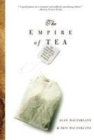 The Empire of Tea - Alan Macfarlane, Iris MacFarlane