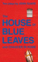 The House of Blue Leaves & Chaucer in Rome - John Guare