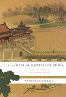 The Imperial Capitals of China - Arthur Cotterell