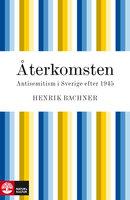 Återkomsten : antisemitism i Sverige efter 1945 - Henrik Bachner