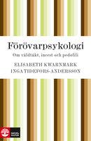 Förövarpsykologi : om våldtäkt, incest och pedofili - Elisabeth Kwarnmark, Inga Tidefors