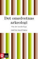 Det omedvetnas arkeologi : om det moderliga - Iréne Matthis