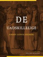 De uadskillelige - Johan Ludvig Heiberg