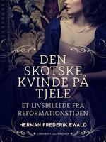 Den skotske kvinde på Tjele - et livsbillede fra reformationstiden - Herman Frederik Ewald