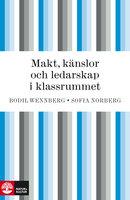 Makt, känslor och ledarskap i klassrummet - Bodil Wennberg, Sofia Norberg