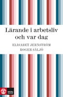 Lärande i arbetsliv och var dag - Roger Säljö, Elisabet Jernström
