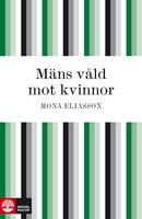 Mäns våld mot kvinnor : en kunskapsöversikt om kvinnomisshandel och våldtäkt, dominans och kontroll - Mona Eliasson