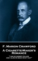 A Cigarette Maker's Romance - F. Marion Crawford