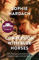 Confession with Blue Horses - Sophie Hardach