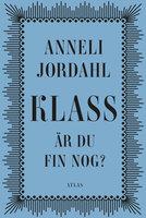 Klass - är du fin nog? : Nyutgåva - Anneli Jordahl