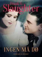Ingen må dø - Frank G. Slaughter