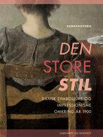Den store stil. Dansk symbolisme og impressionisme omkring år 1900 - Henrik Wivel