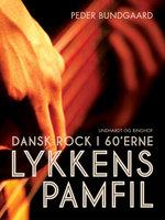Lykkens Pamfil: dansk rock i 60 erne - Peder Bundgaard