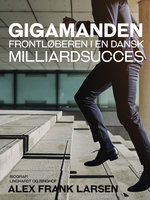 Gigamanden. Frontløberen i en dansk milliardsucces - Alex Frank Larsen