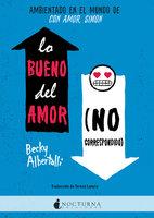 Lo bueno del amor (no correspondido) - Becky Albertalli