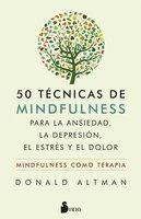50 técnicas de mindfulness para la ansiedad, la depresión, el estrés y el dolor - Donald Altman